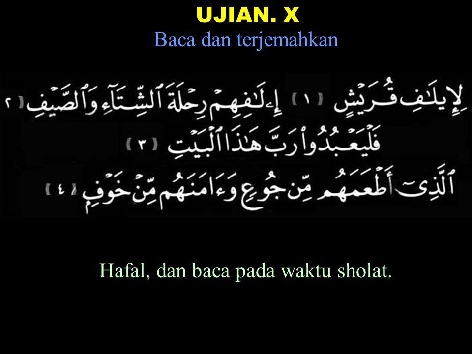 UJIAN. X Baca dan terjemahkan Hafal, dan baca pada waktu sholat.