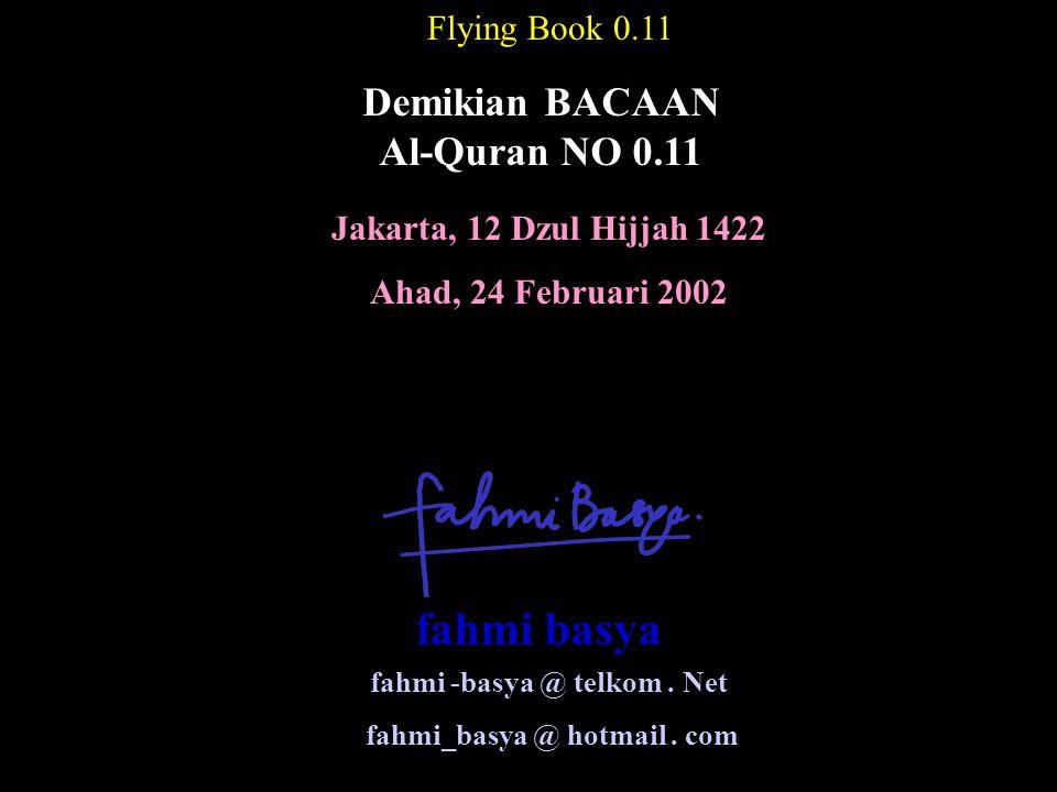 Jakarta, 12 Dzul Hijjah 1422 Ahad, 24 Februari 2002 Flying Book 0.11 Demikian BACAAN Al-Quran NO 0.11 fahmi -basya @ telkom. Net fahmi_basya @ hotmail