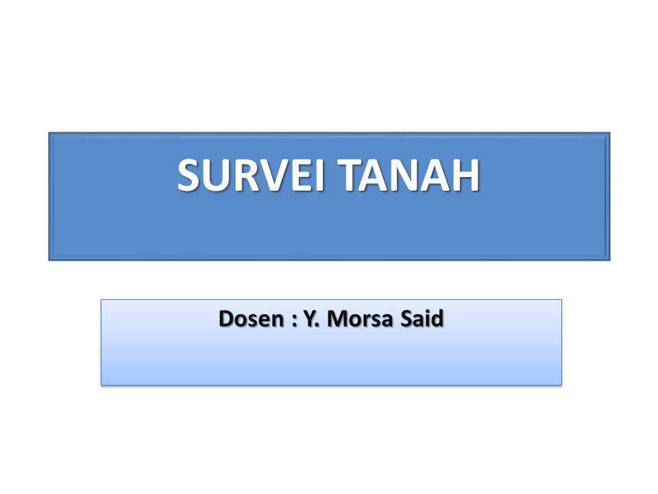 SURVEI TANAH Dosen : Y. Morsa Said