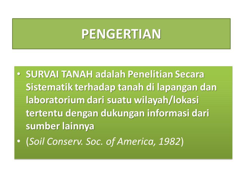 PENGERTIAN • SURVAI TANAH adalah Penelitian Secara Sistematik terhadap tanah di lapangan dan laboratorium dari suatu wilayah/lokasi tertentu dengan du