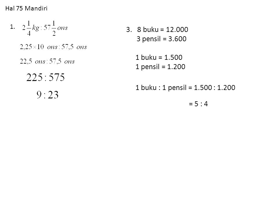 5.Sisi persegi = 5 ⅓ Keliling : luas = 4 x 5 ⅓ : 5 ⅓ x 5 ⅓ 4 : 5 ⅓ 12 : 16 3 : 4 7.