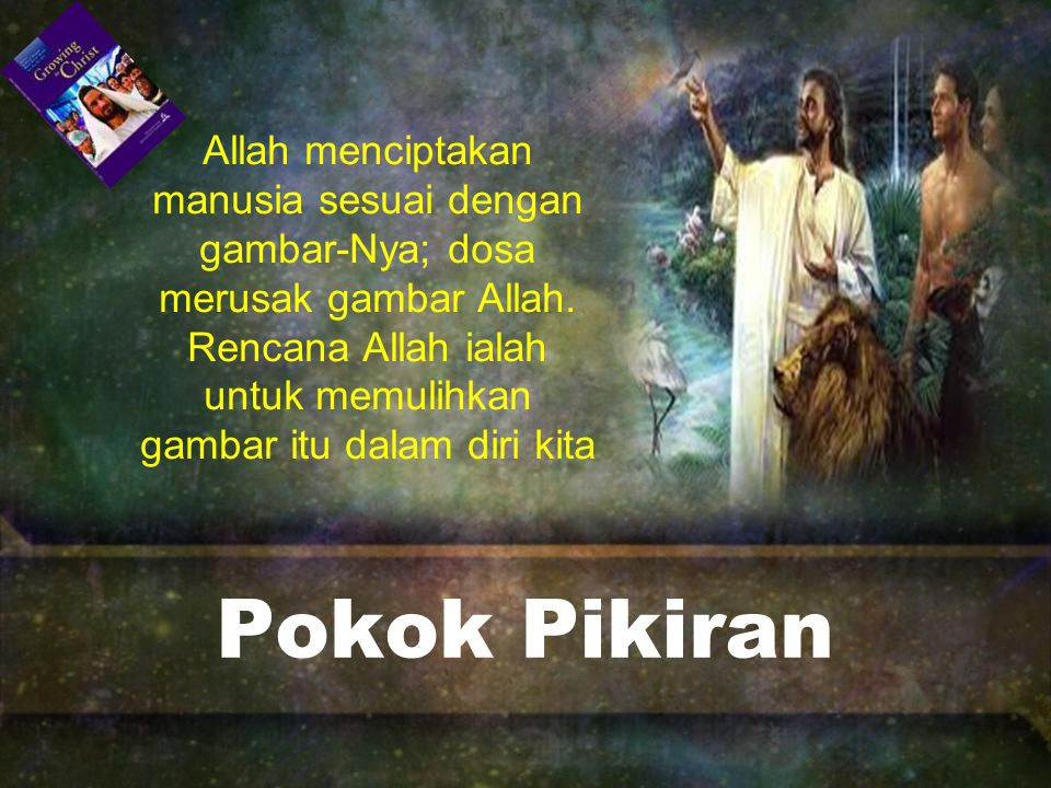 Pokok Pikiran Allah menciptakan manusia sesuai dengan gambar-Nya; dosa merusak gambar Allah.