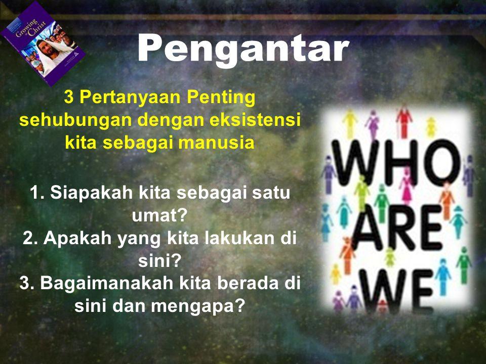 Pengantar 3 Pertanyaan Penting sehubungan dengan eksistensi kita sebagai manusia 1.