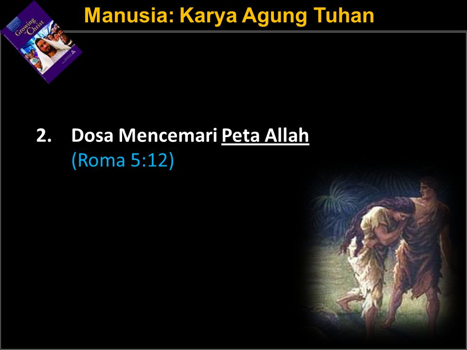 a 2.Dosa Mencemari Peta Allah (Roma 5:12) Manusia: Karya Agung Tuhan
