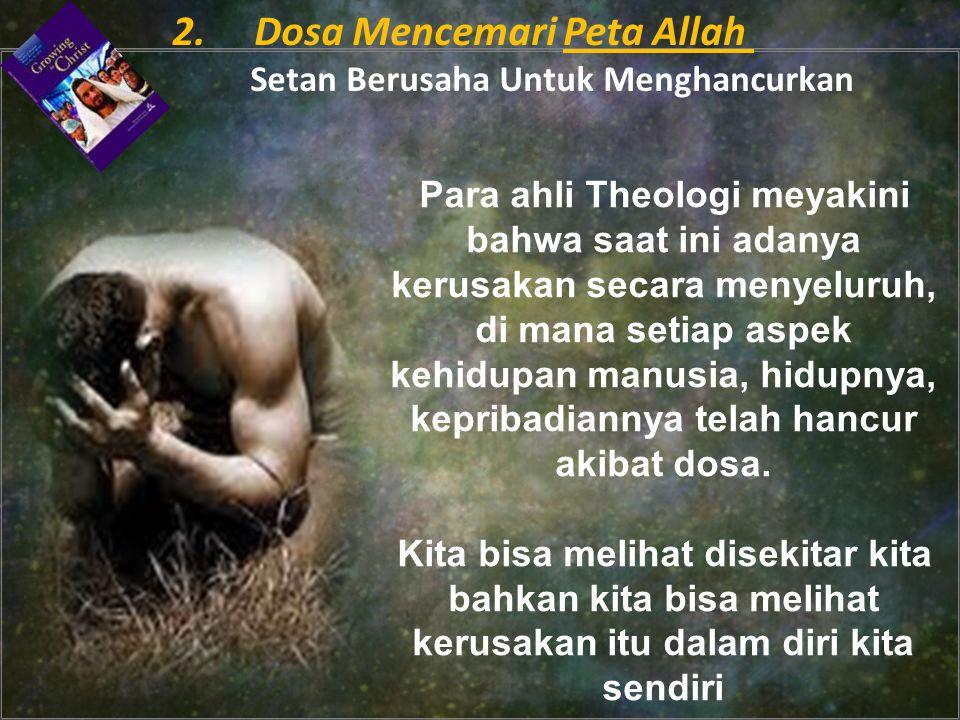 Para ahli Theologi meyakini bahwa saat ini adanya kerusakan secara menyeluruh, di mana setiap aspek kehidupan manusia, hidupnya, kepribadiannya telah hancur akibat dosa.