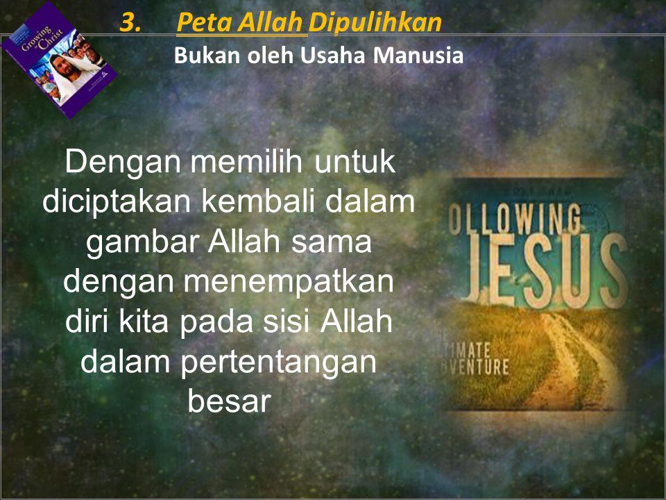 Dengan memilih untuk diciptakan kembali dalam gambar Allah sama dengan menempatkan diri kita pada sisi Allah dalam pertentangan besar 3.