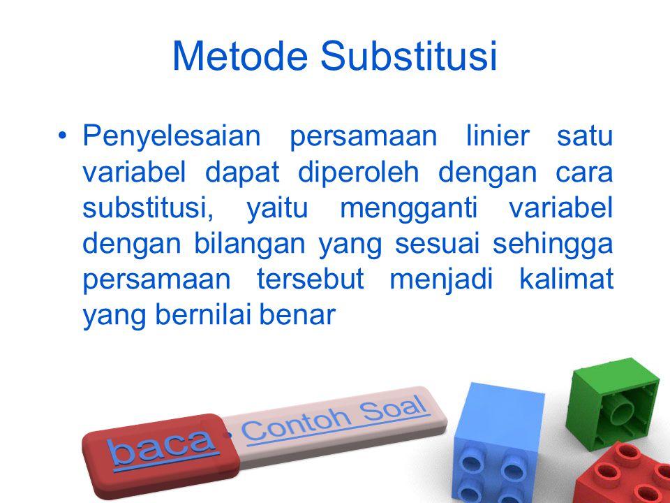 Metode Substitusi •Penyelesaian persamaan linier satu variabel dapat diperoleh dengan cara substitusi, yaitu mengganti variabel dengan bilangan yang s