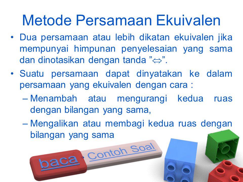"Metode Persamaan Ekuivalen •Dua persamaan atau lebih dikatan ekuivalen jika mempunyai himpunan penyelesaian yang sama dan dinotasikan dengan tanda "" "