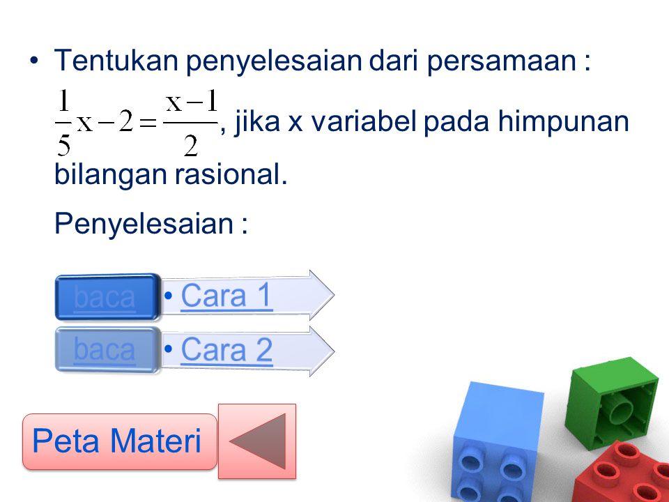 •Tentukan penyelesaian dari persamaan :, jika x variabel pada himpunan bilangan rasional. Penyelesaian : Peta Materi