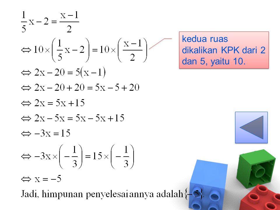 kedua ruas dikalikan KPK dari 2 dan 5, yaitu 10.