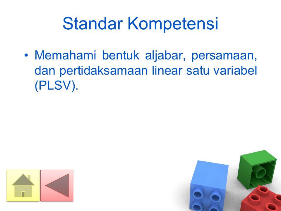 Kompetensi Dasar •Menyelesaikan persamaan linear satu variabel (PLSV).