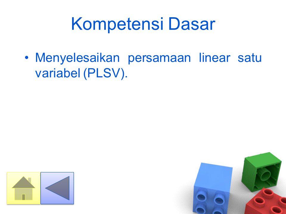 Indikator 1.Menjelaskan pengertian akar atau penyelesaian persamaan linier satu variabel (PLSV).