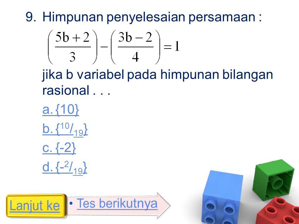 9.Himpunan penyelesaian persamaan : jika b variabel pada himpunan bilangan rasional... a.{10} b.{ 10 / 19 } c.{-2} d.{- 2 / 19 }