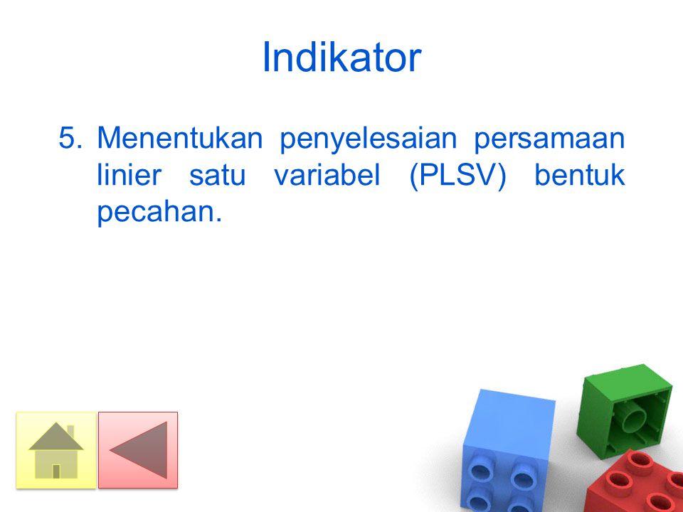 Indikator 5.Menentukan penyelesaian persamaan linier satu variabel (PLSV) bentuk pecahan.