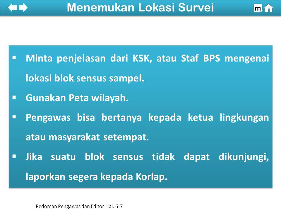  Minta penjelasan dari KSK, atau Staf BPS mengenai lokasi blok sensus sampel.  Gunakan Peta wilayah.  Pengawas bisa bertanya kepada ketua lingkunga