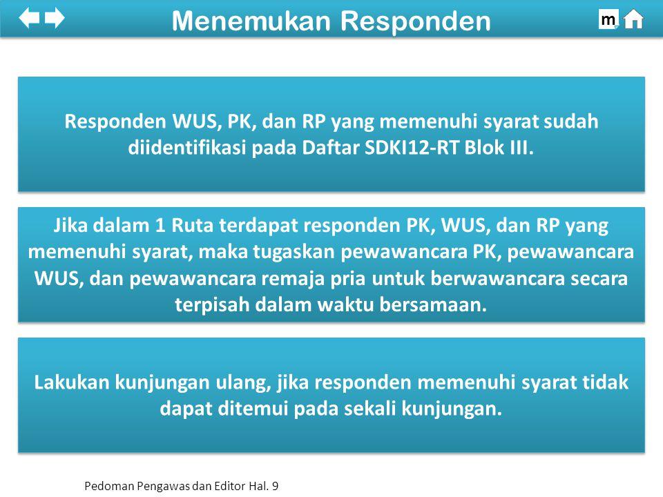 100% Menemukan Responden m Jika dalam 1 Ruta terdapat responden PK, WUS, dan RP yang memenuhi syarat, maka tugaskan pewawancara PK, pewawancara WUS, d