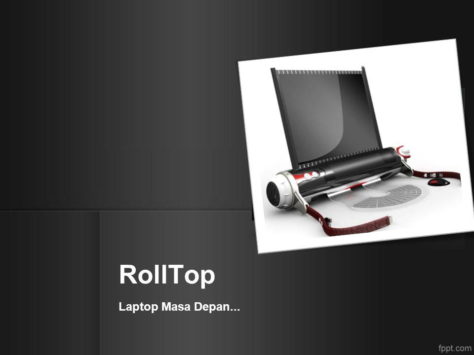 RollTop Laptop Masa Depan...