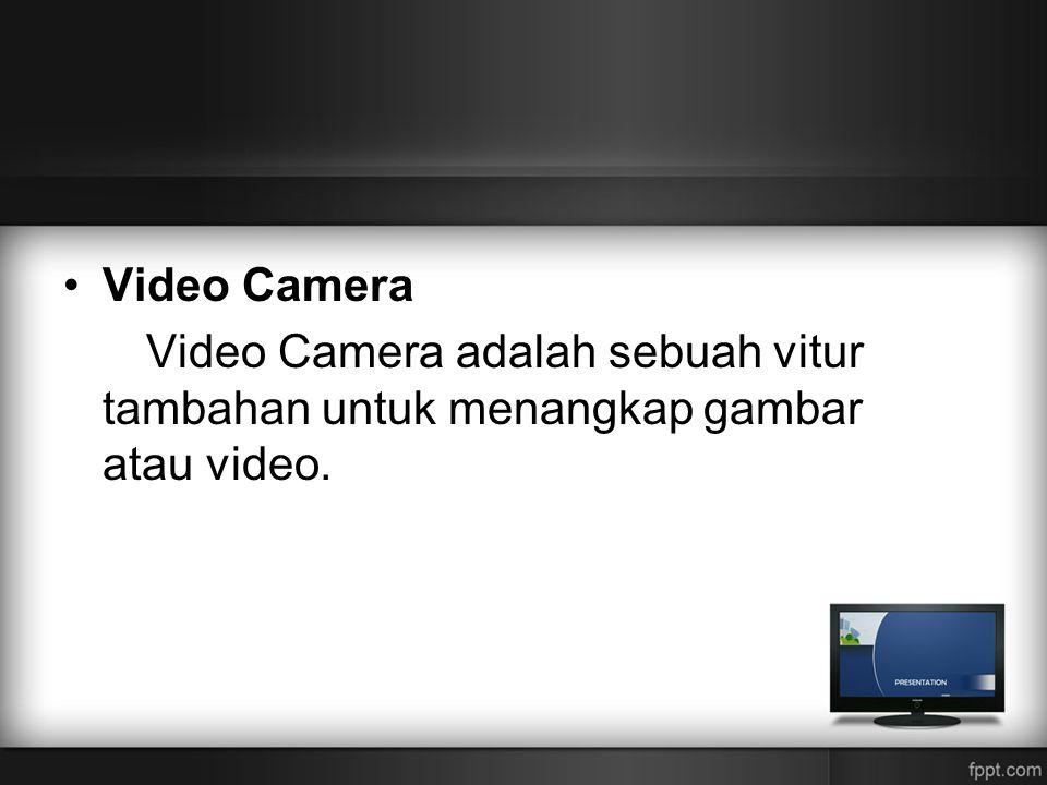 •Video Camera Video Camera adalah sebuah vitur tambahan untuk menangkap gambar atau video.
