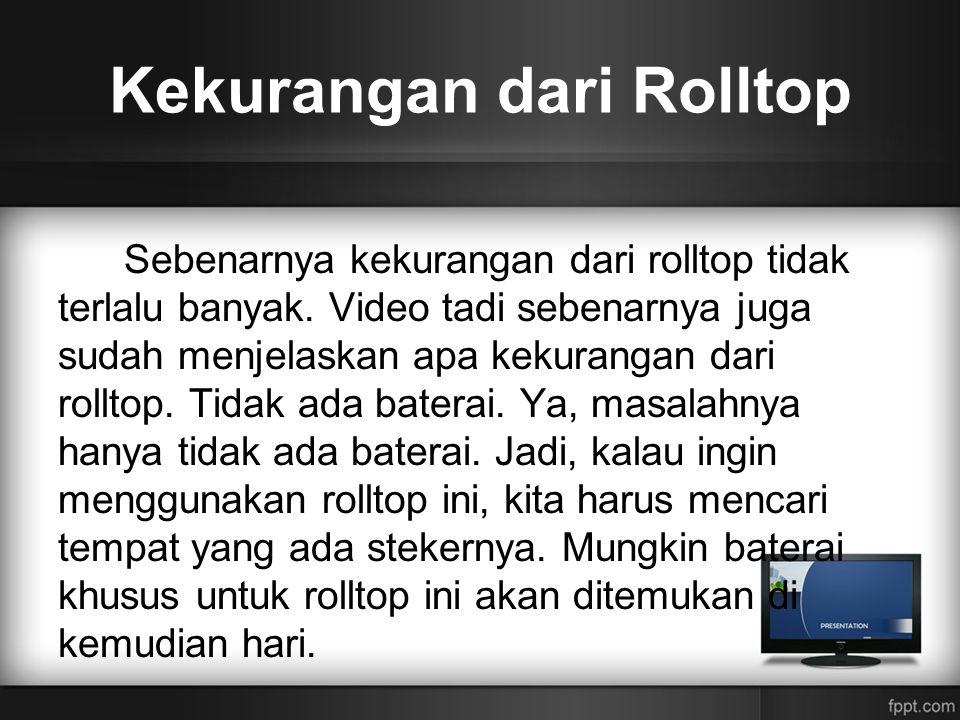 Kekurangan dari Rolltop Sebenarnya kekurangan dari rolltop tidak terlalu banyak. Video tadi sebenarnya juga sudah menjelaskan apa kekurangan dari roll