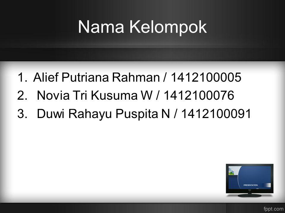 Nama Kelompok 1.Alief Putriana Rahman / 1412100005 2. Novia Tri Kusuma W / 1412100076 3. Duwi Rahayu Puspita N / 1412100091