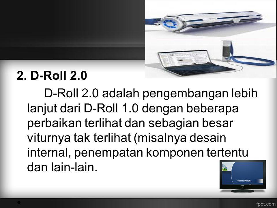 2. D-Roll 2.0 D-Roll 2.0 adalah pengembangan lebih lanjut dari D-Roll 1.0 dengan beberapa perbaikan terlihat dan sebagian besar viturnya tak terlihat