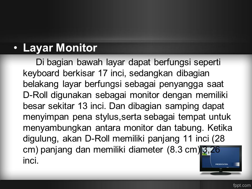 •Layar Monitor Di bagian bawah layar dapat berfungsi seperti keyboard berkisar 17 inci, sedangkan dibagian belakang layar berfungsi sebagai penyangga