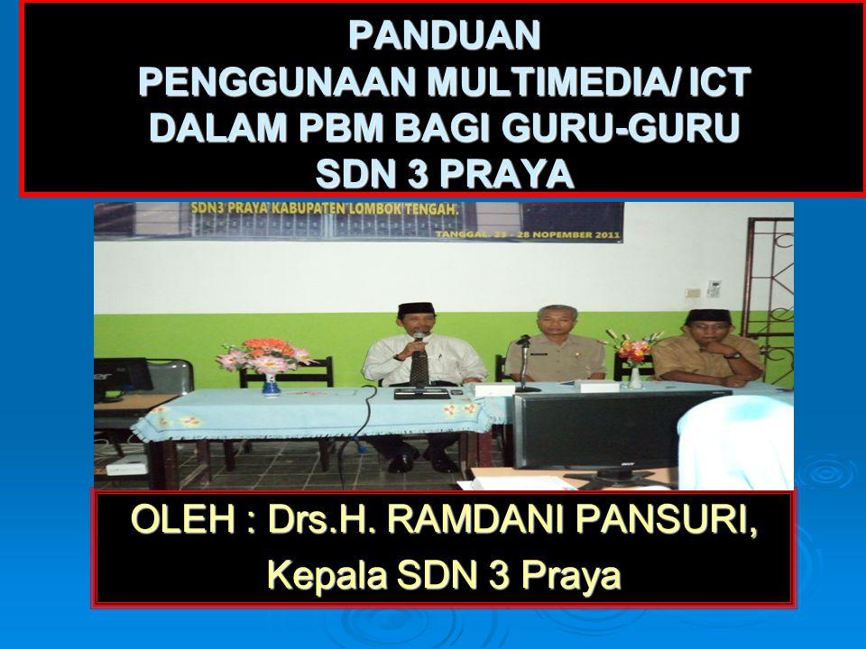 PANDUAN PENGGUNAAN MULTIMEDIA/ ICT DALAM PBM BAGI GURU-GURU SDN 3 PRAYA OLEH : Drs.H. RAMDANI PANSURI, Kepala SDN 3 Praya