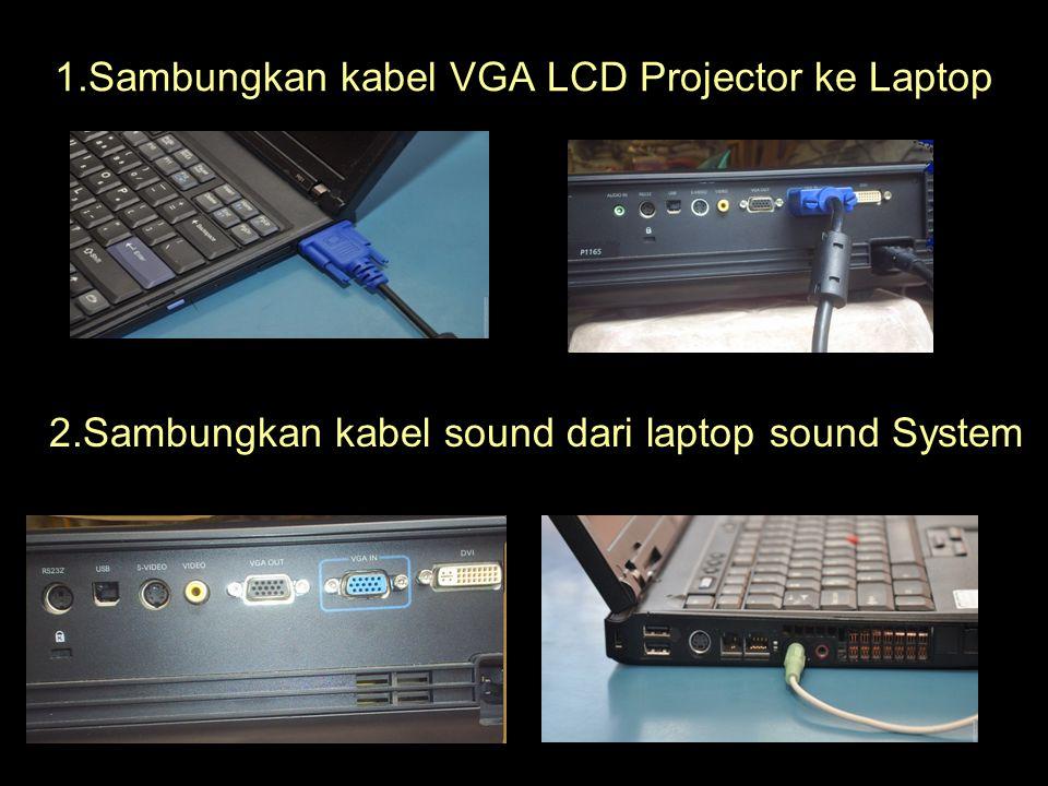 1.Sambungkan kabel VGA LCD Projector ke Laptop 2.Sambungkan kabel sound dari laptop sound System