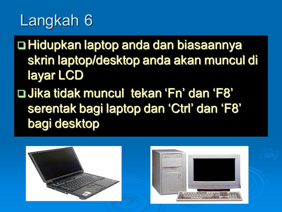 Langkah 6  Hidupkan laptop anda dan biasaannya skrin laptop/desktop anda akan muncul di layar LCD  Jika tidak muncul tekan 'Fn' dan 'F8' serentak ba