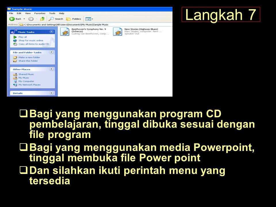 Langkah 7  Bagi yang menggunakan program CD pembelajaran, tinggal dibuka sesuai dengan file program  Bagi yang menggunakan media Powerpoint, tinggal