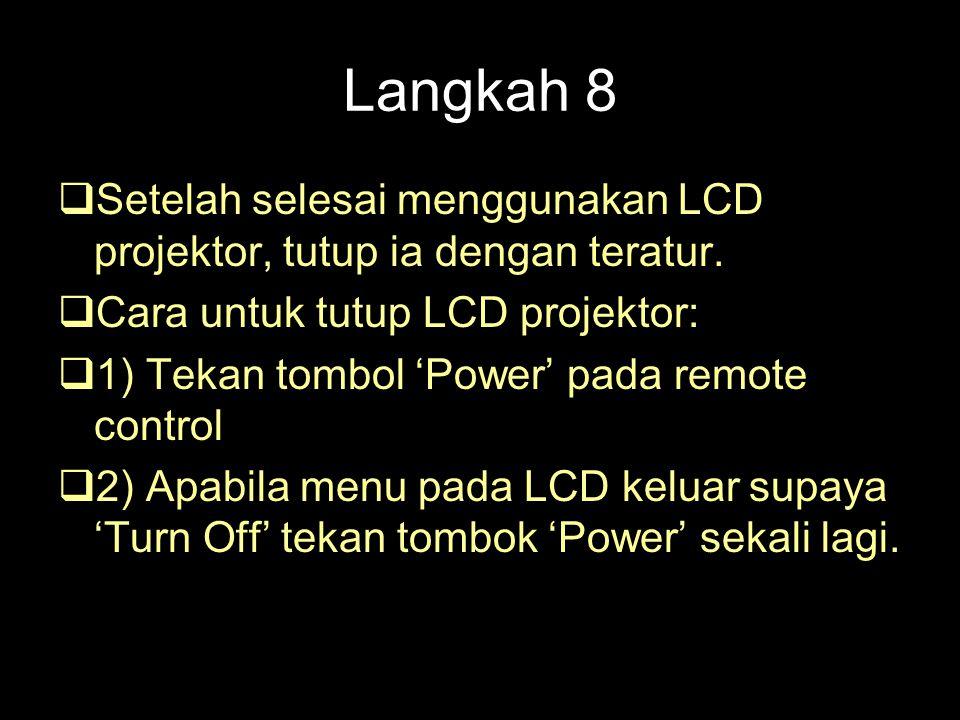 Langkah 8  Setelah selesai menggunakan LCD projektor, tutup ia dengan teratur.  Cara untuk tutup LCD projektor:  1) Tekan tombol 'Power' pada remot