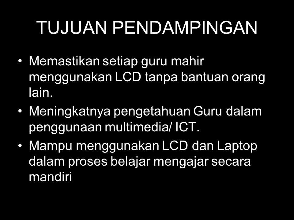 TUJUAN PENDAMPINGAN •Memastikan setiap guru mahir menggunakan LCD tanpa bantuan orang lain. •Meningkatnya pengetahuan Guru dalam penggunaan multimedia