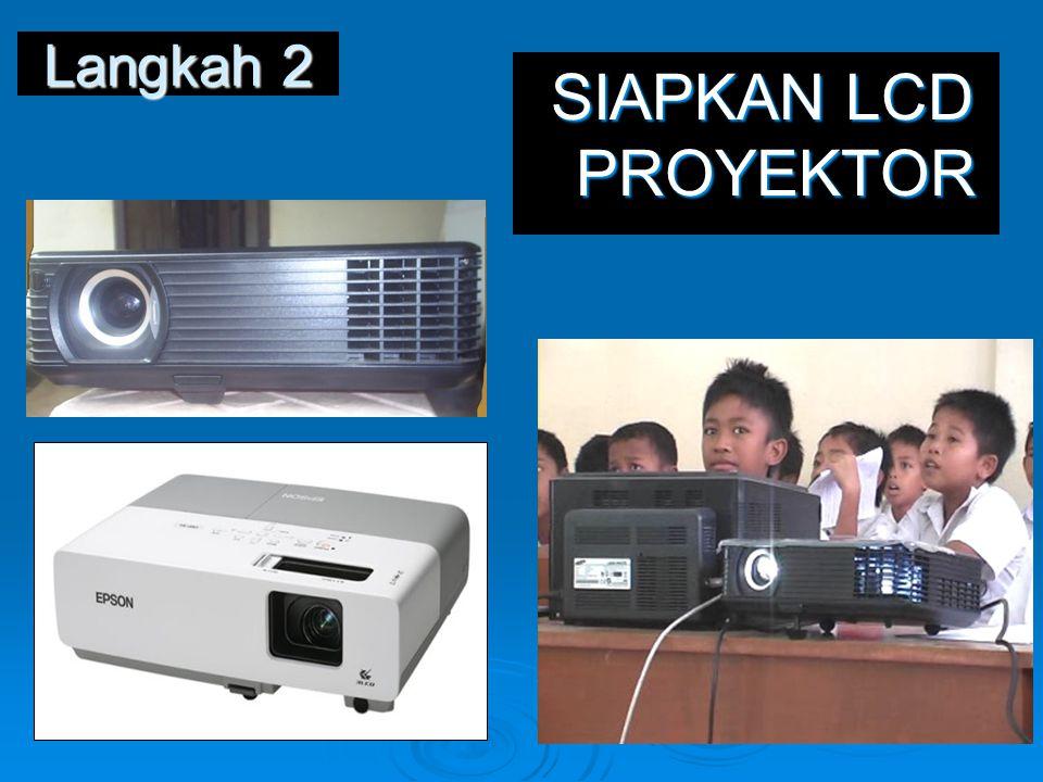 Langkah 2 SIAPKAN LCD PROYEKTOR SIAPKAN LCD PROYEKTOR
