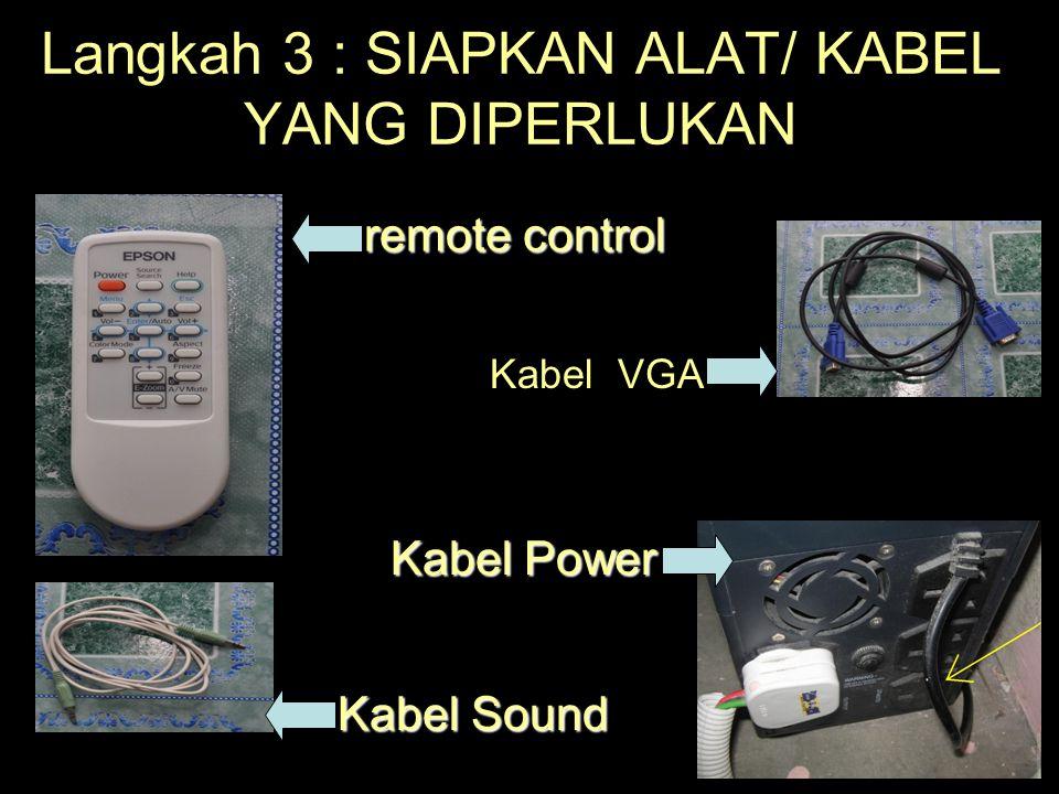 Langkah 3 : SIAPKAN ALAT/ KABEL YANG DIPERLUKAN Kabel VGA Kabel Power Kabel Sound remote control