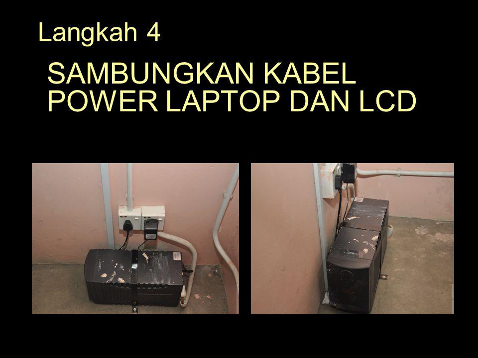 Langkah 4 SAMBUNGKAN KABEL POWER LAPTOP DAN LCD