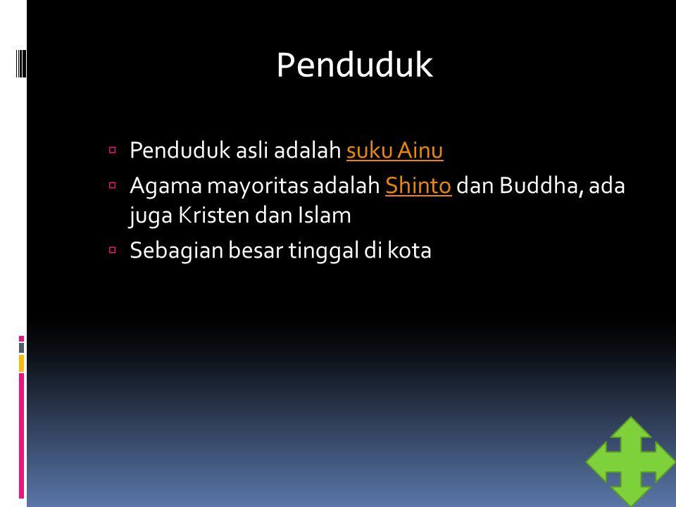 Penduduk  Penduduk asli adalah suku Ainusuku Ainu  Agama mayoritas adalah Shinto dan Buddha, ada juga Kristen dan IslamShinto  Sebagian besar tingg