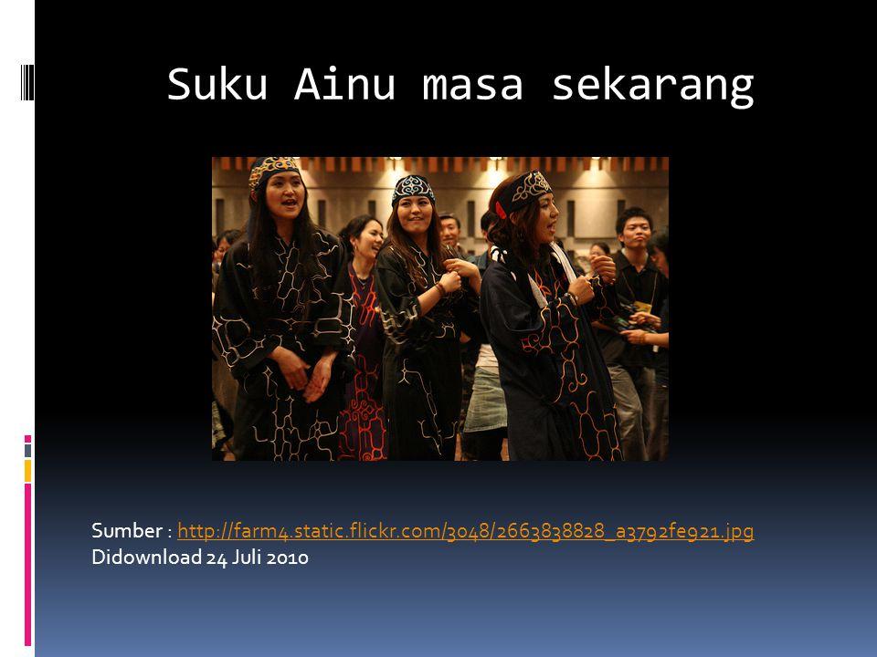 Suku Ainu Masa dahulu Sumber : http://ofcan.files.wordpress.com/2008/09/ainu_pair.jpghttp://ofcan.files.wordpress.com/2008/09/ainu_pair.jpg Didownload 24 Juli 2010
