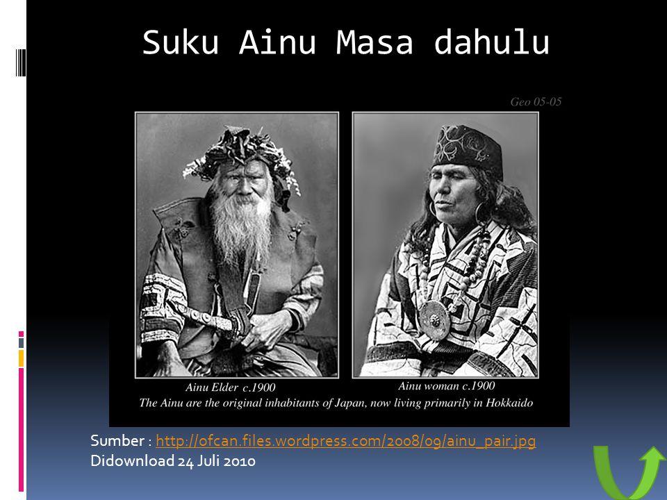 Suku Ainu Masa dahulu Sumber : http://ofcan.files.wordpress.com/2008/09/ainu_pair.jpghttp://ofcan.files.wordpress.com/2008/09/ainu_pair.jpg Didownload