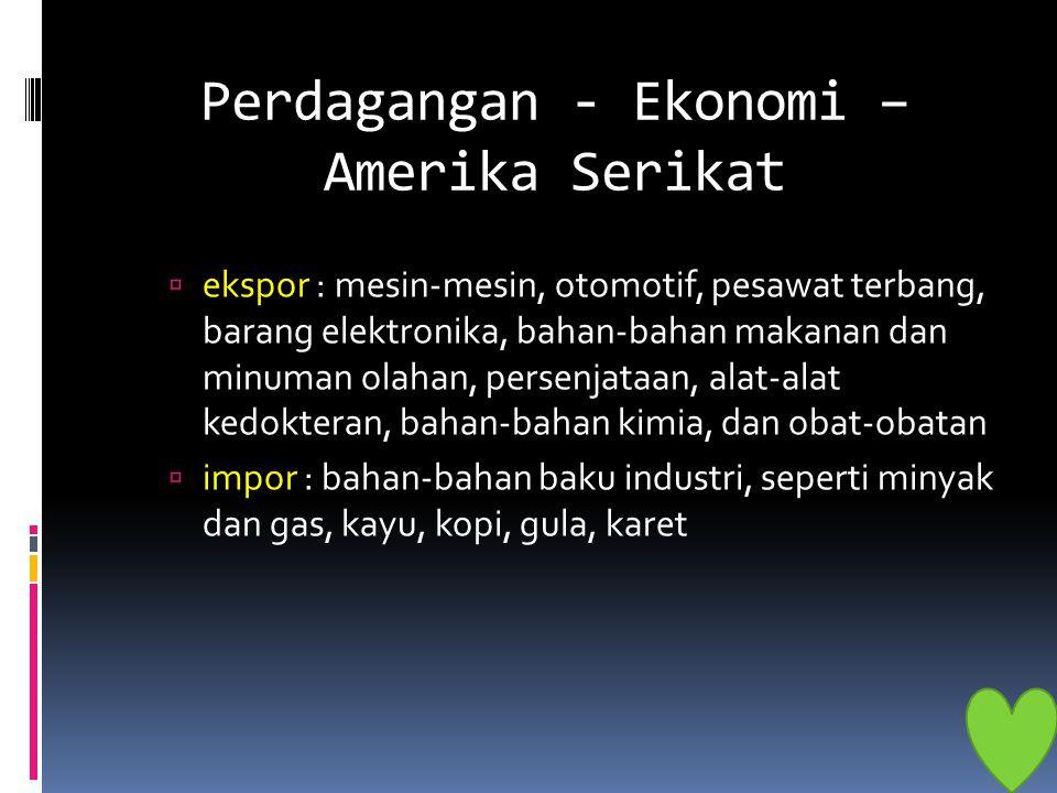 Perdagangan - Ekonomi – Amerika Serikat  ekspor : mesin-mesin, otomotif, pesawat terbang, barang elektronika, bahan-bahan makanan dan minuman olahan,