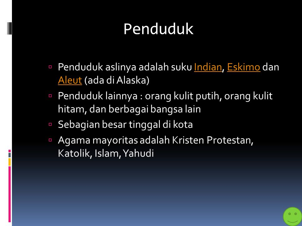 Penduduk  Penduduk aslinya adalah suku Indian, Eskimo dan Aleut (ada di Alaska)IndianEskimo Aleut  Penduduk lainnya : orang kulit putih, orang kulit