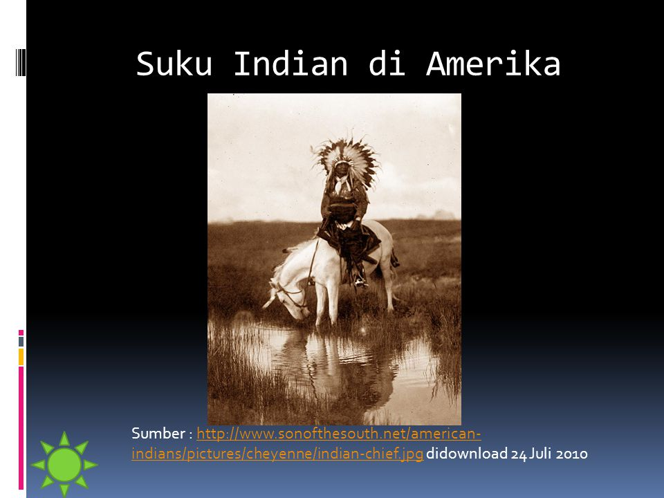 Suku Indian di Amerika Sumber : http://www.sonofthesouth.net/american- indians/pictures/cheyenne/indian-chief.jpg didownload 24 Juli 2010http://www.so