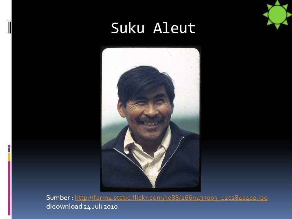 Suku Aleut Sumber : http://farm4.static.flickr.com/3088/2669437903_12c284a4ce.jpg didownload 24 Juli 2010http://farm4.static.flickr.com/3088/266943790