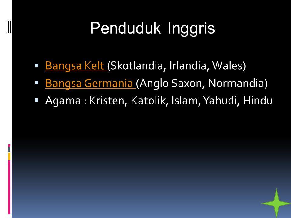 Penduduk Inggris  Bangsa Kelt (Skotlandia, Irlandia, Wales) Bangsa Kelt  Bangsa Germania (Anglo Saxon, Normandia) Bangsa Germania  Agama : Kristen,