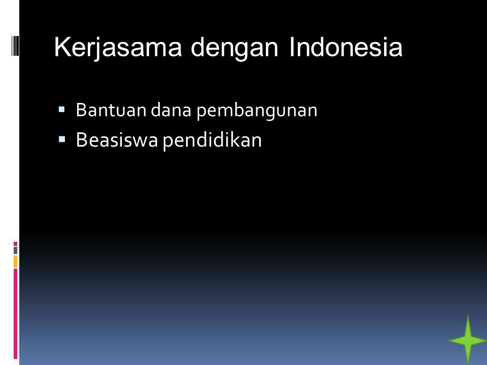 Kerjasama dengan Indonesia  Bantuan dana pembangunan  Beasiswa pendidikan