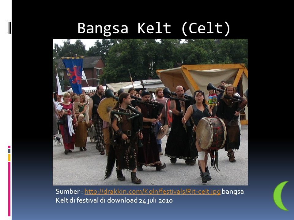 Bangsa Kelt (Celt) Sumber : http://drakkin.com/Koln/festivals/Rit-celt.jpg bangsa Kelt di festival di download 24 juli 2010http://drakkin.com/Koln/fes