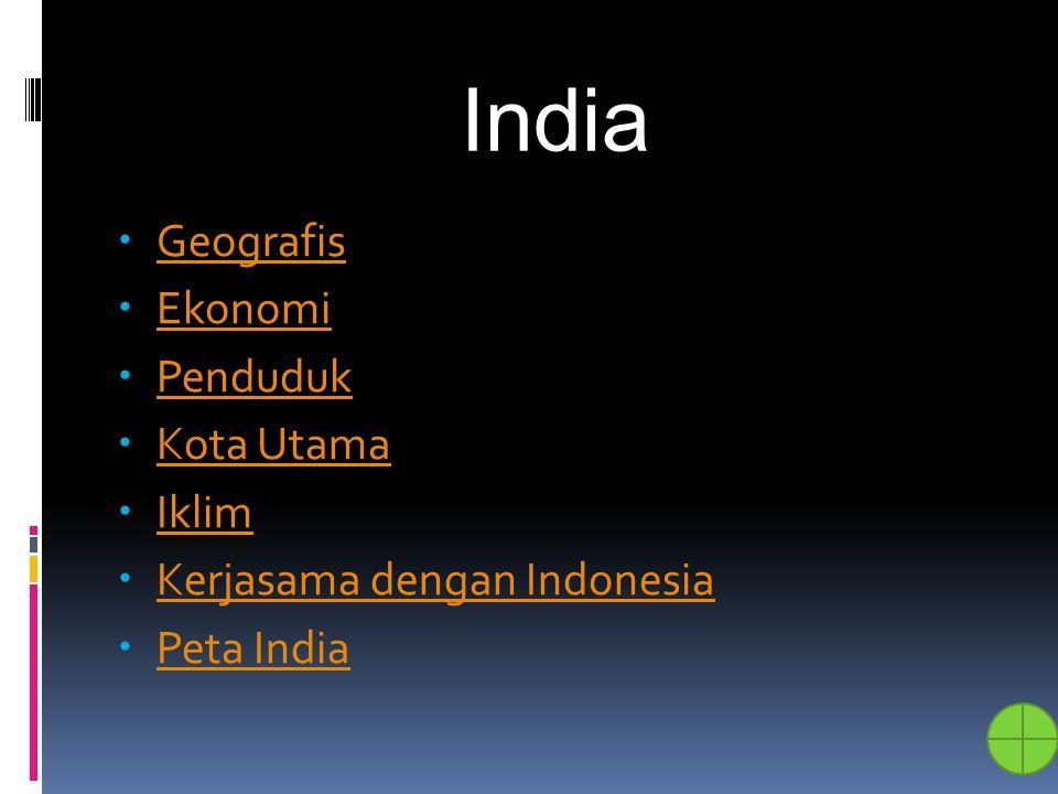 India  Geografis Geografis  Ekonomi Ekonomi  Penduduk Penduduk  Kota Utama Kota Utama  Iklim Iklim  Kerjasama dengan Indonesia Kerjasama dengan
