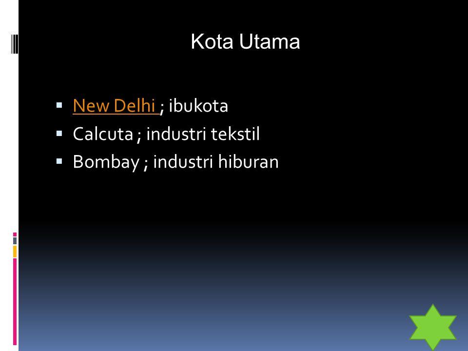 Kota Utama  New Delhi ; ibukota New Delhi  Calcuta ; industri tekstil  Bombay ; industri hiburan