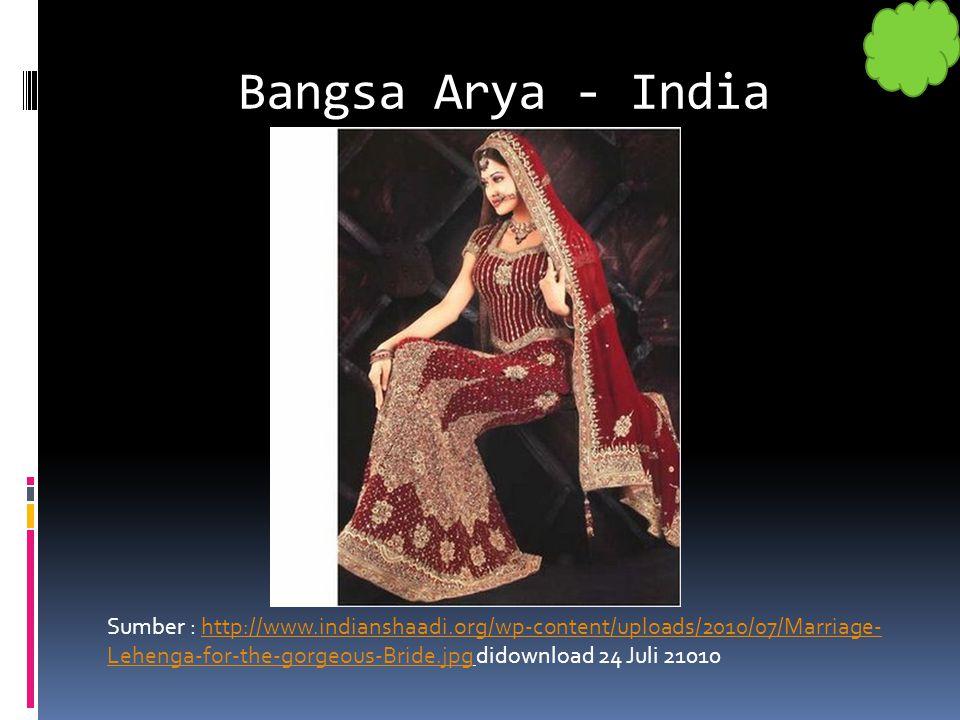 Bangsa Arya - India Sumber : http://www.indianshaadi.org/wp-content/uploads/2010/07/Marriage- Lehenga-for-the-gorgeous-Bride.jpg didownload 24 Juli 21