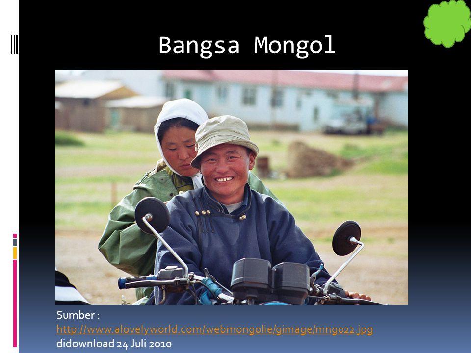 Bangsa Mongol Sumber : http://www.alovelyworld.com/webmongolie/gimage/mng022.jpg didownload 24 Juli 2010 http://www.alovelyworld.com/webmongolie/gimag