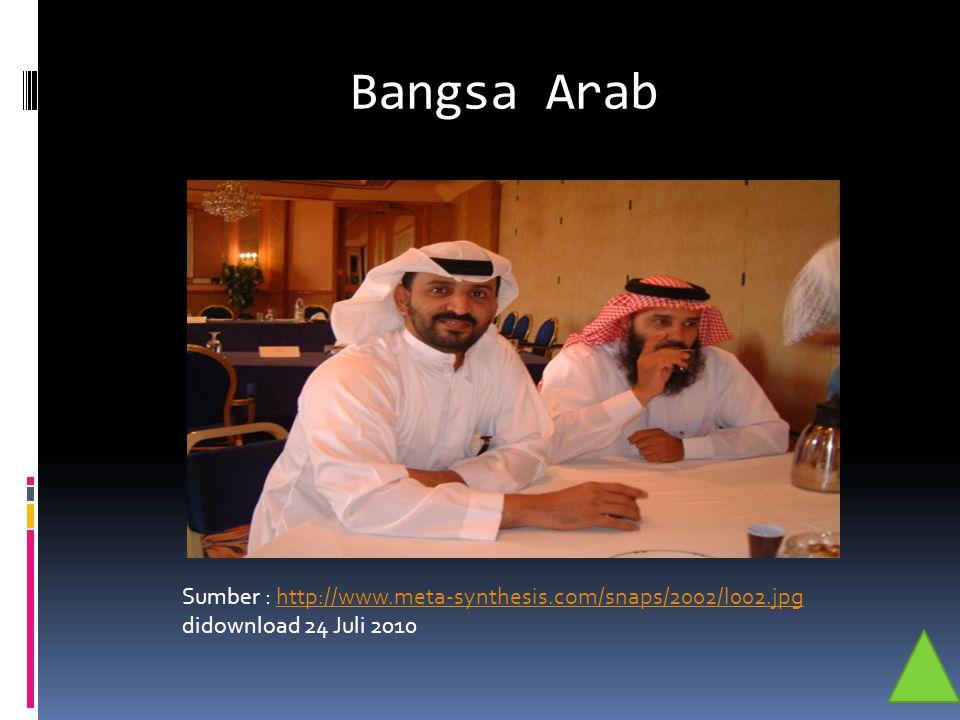 Bangsa Arab Sumber : http://www.meta-synthesis.com/snaps/2002/l002.jpghttp://www.meta-synthesis.com/snaps/2002/l002.jpg didownload 24 Juli 2010